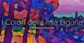 """Mostra """"I colori della mia Liguria"""""""
